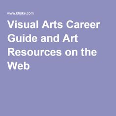 Visual Arts Career Guide and Art Resources on the Web