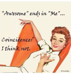 I am Awesome! More Humor Retro Humor, Vintage Humor, Retro Funny, Me Quotes, Funny Quotes, Funny Memes, Jokes, Sarcastic Quotes, Humor Quotes