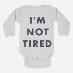 I'm Not Tired (Babies) Grey Long Sleeve One-Piece with snaps