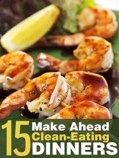 15 Make Ahead Clean-Eating Dinners - Here are 15 recipes to make you healthier and your life a little easier.  #recipes #makeahead #mealprep #healthy #recipes