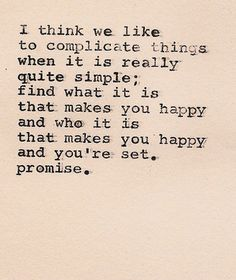 True..just be happy and dont let anyone stand in the way of your happiness:)