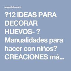 ♥12 IDEAS PARA DECORAR HUEVOS- ♥ Manualidades para hacer con niños♥ CREACIONES mágicas♥ - YouTube