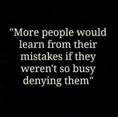 More people would learn from their mistakes life quotes quotes quote life quote truth mistakes instagram quotes