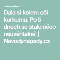 Dala si kolem očí kurkumu. Po 5 dnech se stalo něco neuvěřitelné! | Navodynapady.cz
