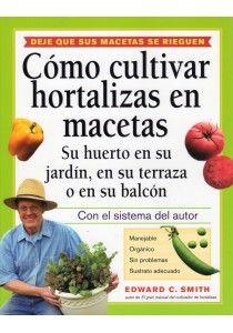 CÓMO CULTIVAR HORTALIZAS EN MACETAS. Smith, Edward C. El autor de este libro ha seleccionado, plantado, probado y degustado gran cantidad de hortalizas en todo tipo de hidrojardineras, tanto las comerciales como las hechas en casa, y le muestra cómo cultivar las mejores hortalizas que jamás haya probado. Hortalizas fáciles, suculentas, sin fallos.