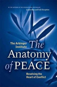 The Anatomy of Peace  By The Arbinger Institute  Berrett-Koehler, 2006. 232 pgs. Nonfiction   Lou and his wife are heartbroken but also ve...