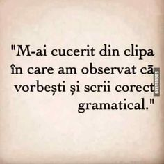 Incearca sa cuceresti in felul asta; R Words, Let Me Down, Make You Feel, Motto, Feel Better, Tattoo Quotes, Love Quotes, Poems, Humor