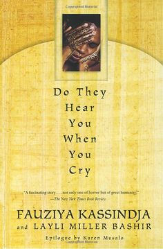Do They Hear You When You Cry is an unforgettable chronicle of triumph   over polygamy and genital mutilation.  By: Fauziya Kassindja