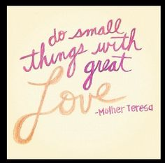 couldn't have said it better, Mother Theresa!