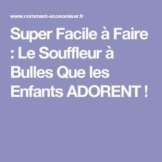 Super Facile à Faire : Le Souffleur à Bulles Que les Enfants ADORENT !