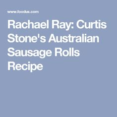 Rachael Ray: Curtis Stone's Australian Sausage Rolls Recipe