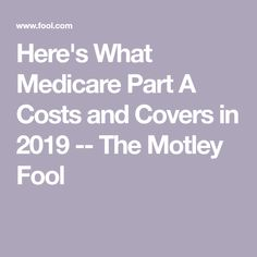 Here's What Medicare Part A Costs and Covers in 2019 -- The Motley Fool