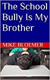 Free Kindle Book -   The School Bully Is My Brother Check more at http://www.free-kindle-books-4u.com/childrens-ebooksfree-the-school-bully-is-my-brother/