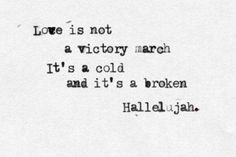 love is not a victory march, it's a cold and it's a broken hallelujah