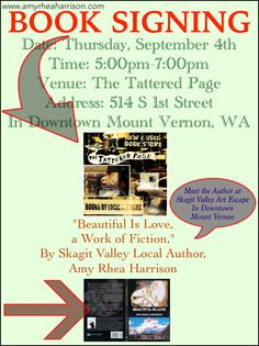 BOOK SIGNING Event Sept 4th, 2014, at The Tattered Page, in Downtown Mount Vernon, WA, from 5:00pm -7:00pm - Come join in the fun and meet the Author of Beautiful Is Love, a Work of Fiction. www.amyrheaharrison.com