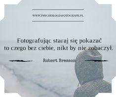 Inspirujące cytaty o fotografii. Robert Bresson/ Fotografując staraj sie pokazać Quotation, Motto, Motivational Quotes, Album, Humor, Facebook, Sayings, Words, Funny