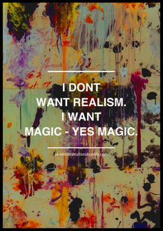 Not realism, magic. (We all deserve magic)