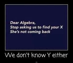 Math a desperate fellow, maybe if you didnt have so many problems lol