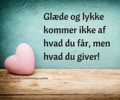 Der går lige i hjertet Love Life Quotes, Wisdom Quotes, Great Quotes, Inspirational Quotes, Daily Affirmations, Humor, Beautiful Words, Live Life, Good To Know