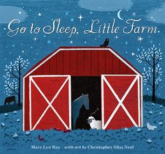 GO TO SLEEP, LITTLE FARM by Mary Lyn Ray, illustrated by Christopher Silas Neal. A sweet meditation on bedtime for all creatures, marvelously illustrated by Neal.