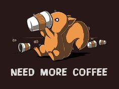 It has been empirically proven that 99% of squirrels can't function without coffee in the morning. Get the Need More Coffee t-shirt only at TeeTurtle!