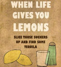 When life give you lemons - slice those suckers and find some tequila! Tequila always makes the funniest nights you cannot remember. Great Quotes, Quotes To Live By, Me Quotes, Funny Quotes, Inspirational Quotes, Motivational, Sarcastic Quotes, Daily Quotes, The Words