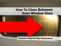 How To Clean Between Oven Window Glass - someday when I don't have anything else to do,  I might try this!