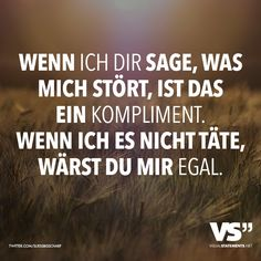 If I tell you what bothers me, that's a compliment. If I did not, I would not care - Zitate Best Quotes, Life Quotes, German Quotes, Visual Statements, More Than Words, True Words, Cool Words, Decir No, Quotations