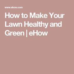 How to Make Your Lawn Healthy and Green   eHow