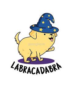 'Labracadabra Dog Animal Pun' by punnybone - Beauty Black Pins Animal Puns, Funny Animal Memes, Funny Dogs, Funny Animals, Funny Memes, Punny Puns, Cute Puns, Funny Cute, Hilarious