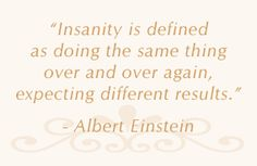 Insanity is determined as doing the same thing over and over again, expecting a different result. #Addiction.
