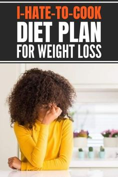 "The ""I hate to cook"" diet plan for weight loss to eat healthy and spend less time in the kitchen. Includes healthy no-cook options, simplified meal plan and meal prep, plus easy and healthy cooking shortcuts and hacks."