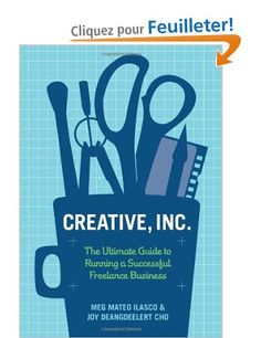 Creative, Inc.: The Ultimate Guide to Running a Successful Freelance Business: Amazon.fr: Cho Ilasco: Livres anglais et étrangers