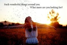 Seriously! Such wonderful things around you! What more are you looking for? ~Little Mermaid