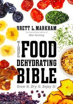The Food Dehydrating Bible Grow It Dry It Enjoy It Cookbook Brett L. Markham, New Release !