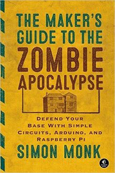 The Maker S Guide To The Zombie Apocalypse Defend Your Base With Simple Circuits Arduino And Raspberry Pi Apocalypse Des Zombies, Zombie Apocalypse Kit, Apocalypse Survival, Arduino, Raspberry Pi Model B, Salvage Parts, Simple Circuit, Survival Tools, Zombie Survival
