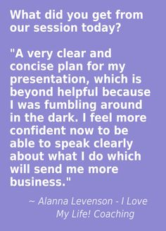 Results a client received from a coaching session with Alanna Levenson. To learn more, go to http://i-love-my-life.com/