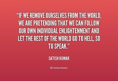 ~ Satish Kumar We Need, Life Hacks, How To Remove, Facts, Let It Be, Feelings, Quotes, Inspiration, Quotations