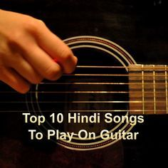 Find list of top 10 Hindi Songs that you can play on Guitar. Also, find the easy guitar chords of these top 10 hindi songs along with the strumming pattern.