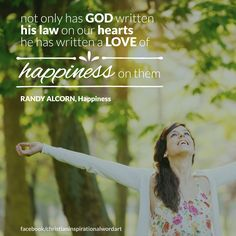 """""""not only has God written His law on our hearts, He has written a love of happiness on them"""" Randy Alcorn, Happiness"""