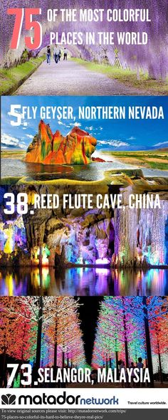 Check out 75 of the most colorful places in the world that include Fly Geyser, Northern Nevada, Reed Flute Cave in China and Selangor, Malaysia. Discover your next travel destination with http://MatadorNetwork.com