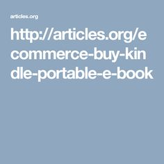 http://articles.org/ecommerce-buy-kindle-portable-e-book