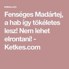 Fenséges Madártej, a hab így tökéletes lesz! Nem lehet elrontani! - Ketkes.com