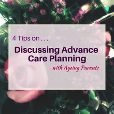 4 Tips on Discussing Advance Care Planning with Ageing Parents #PlanNowOptum