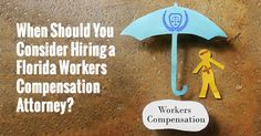 When Should You Consider Hiring A Florida Workers Compensation Attorney?
