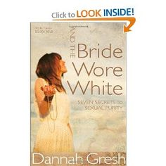 And the Bride Wore White: Seven Secrets to Sexual Purity: Dannah K. Gresh: 9780802408136: Amazon.com: Books