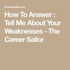 How To Answer : Tell Me About Your Weaknesses - The Career Sailor