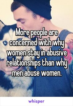 More people are concerned with why women stay in abusive relationships than why…