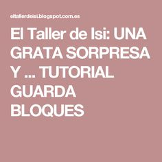 El Taller de Isi: UNA GRATA SORPRESA Y ... TUTORIAL GUARDA BLOQUES Amy Smart, Quilt Tutorials, Pin Cushions, Diy Tutorial, Martini, Patches, Blog, Quilts, Tips