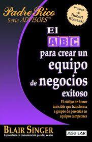 INVERSIÓN Y NEGOCIOS PARA HACER DINERO: Descargar libro: El ABC para crear un equipo de negocios exitoso Robert Kiyosaki y Blair Singer